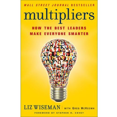 Multipliers How the Best Leaders Make Everyone Smarter (9780062390660)