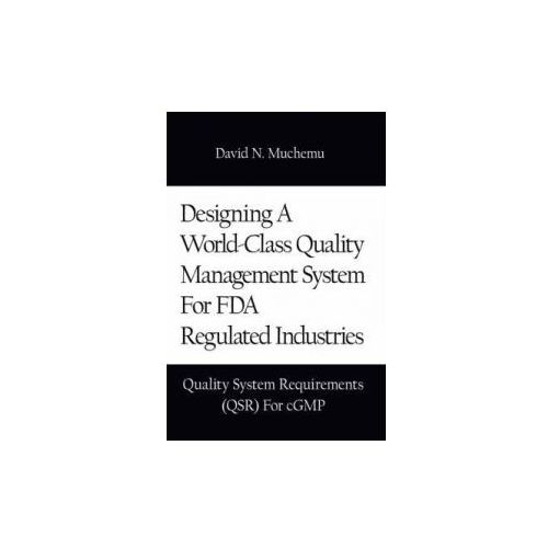 Designing a World-class Quality Management System for FDA Regulated Industries (9781434348722)