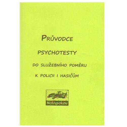Průvodce psychotesty aneb do služebního poměru k policii či hasičům Eva Doležalová