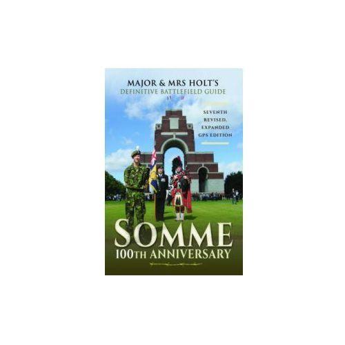 Major & Mrs Holt's Definitive Battlefield Guide Somme: 100th