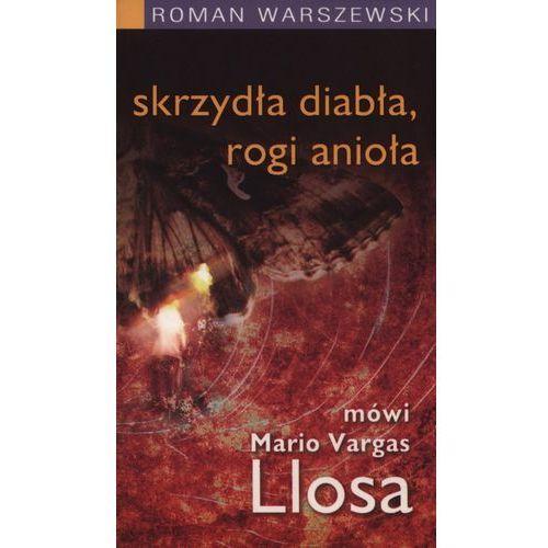 Skrzydła diabła, rogi anioła Mówi Mario Vargas Llo - Jeśli zamówisz do 14:00, wyślemy tego samego dnia. Darmowa dostawa, już od 300 zł., oprawa miękka