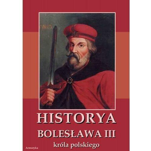 Historia Bolesława III króla polskiego napisana około roku 1115 - Anonim - ebook