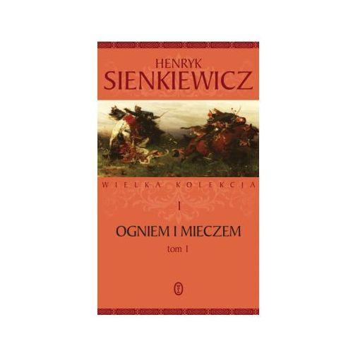 Ogniem i mieczem. Tom 1. Seria Wielka kolekcja dzieł Henryka Sienkiewicza. Tom 1, Henryk Sienkiewicz