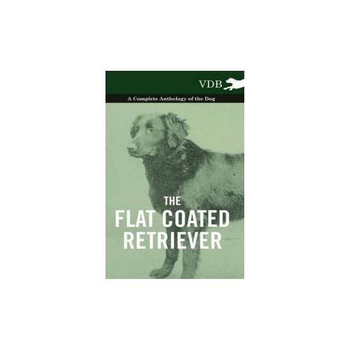 Flat Coated Retriever - A Complete Anthology of the Dog (9781445527239)