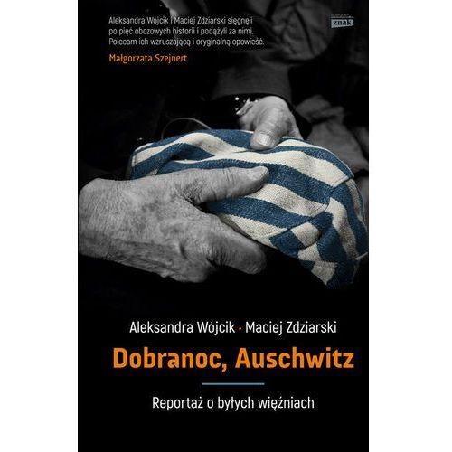 Dobranoc, Auschwitz - reportaż o byłych więźniach - ALEKSANDRA WÓJCIK, oprawa twarda