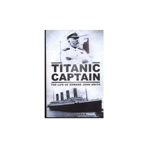 Titanic Captain: The Life of Edward John Smith (9780752460727)