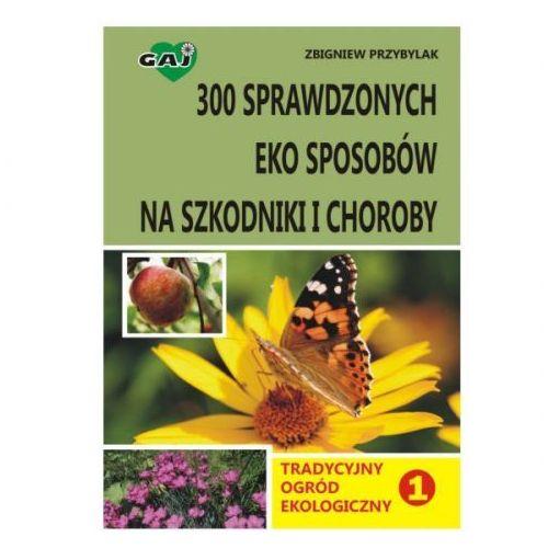 300 sprawdzonych eko-sposobów na szkodniki i choroby - Zbigniew Przybylak