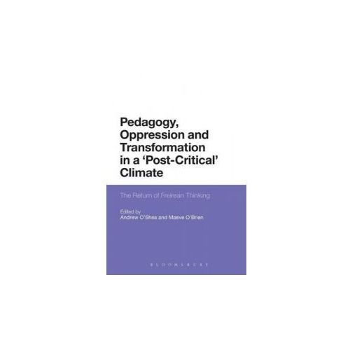 Pedagogy, Oppression and Transformation in a 'Post-Critical' Climate (9781472507280)
