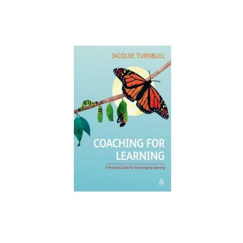 Coaching for Learning: A Practical Guide for Encouraging Learning, Jacquie Turnbull