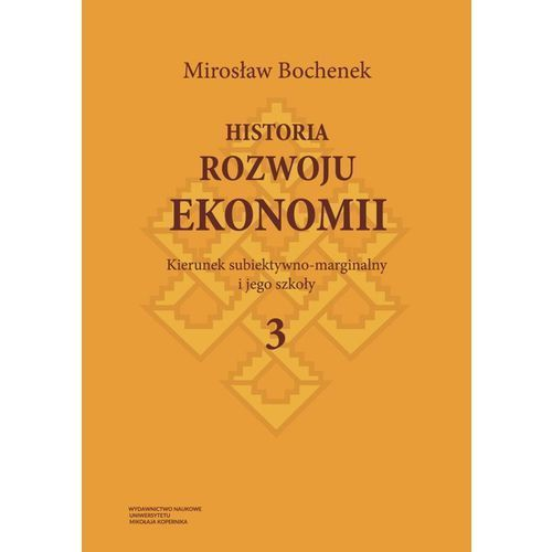 Historia rozwoju ekonomii Tom 3 Kierunek subiektywno-marginalny i jego szkoły - Mirosław Bochenek (376 str.)
