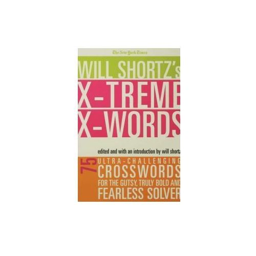 The New York Times Will Shortz's Xtreme Xwords: 75 Ultra-Challenging Puzzles for the Gutsy, Truly Bold and Fearless Solver (9780312352035)