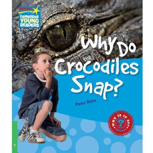 Why Do Crocodiles Snap? Cambridge Young Readers. Poziom 3, Cambridge University Press
