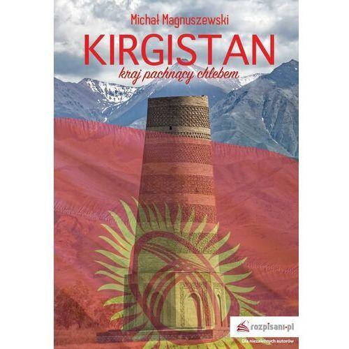 Kirgistan – kraj pachnący chlebem - Michał Magnuszewski - ebook