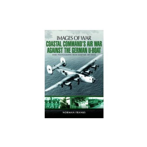 Coastal Command's Air War Against the German U-Boats (9781783831838)