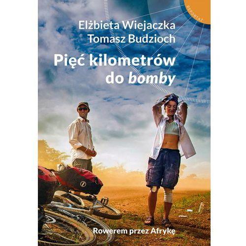 Pięć kilometrów do bomby - Elżbieta Wiejaczka, Tomasz Budzioch (EPUB), Muza