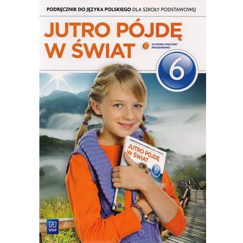 Język polski SP. KL 6. Podręcznik Jutro pójdę w świat (2014), WSIP