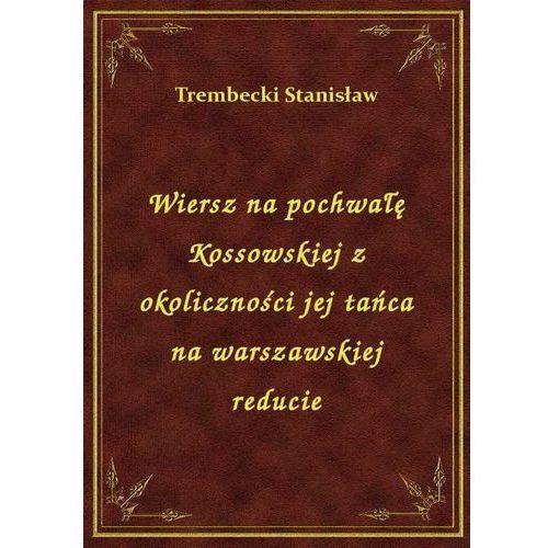 Wiersz na pochwałę Kossowskiej z okoliczności jej tańca na warszawskiej reducie, Klasyka Literatury Nexto