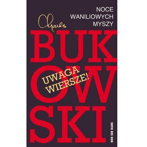 Noce waniliowych myszy Wybór wierszy - Charles Bukowski (9788373924994)