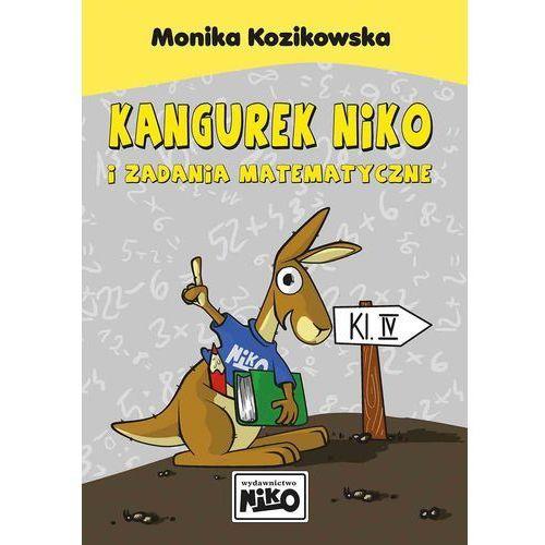 KANGUREK NIKO I ZADANIA MATEMATYCZNE DLA KLASY IV - Monika Kozikowska, oprawa miękka