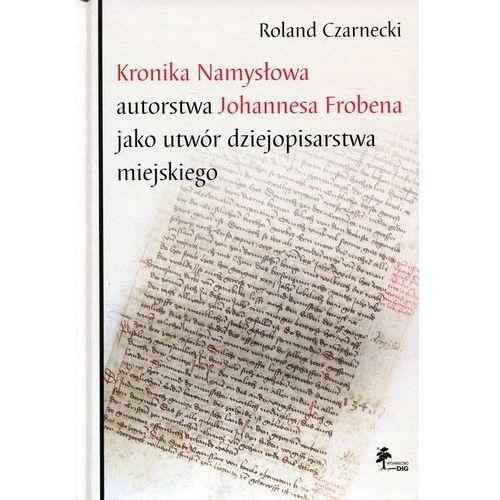 Kronika Namysłowa autorstwa Johannesa Frobena jako utwór dziejopisarstwa miejskiego (9788371819223)