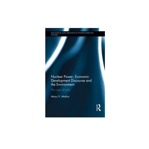 Nuclear Power, Economic Development Discourse and the Environment (9780415629164)
