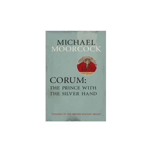 Corum: The Prince With the Silver Hand (9780575105478)