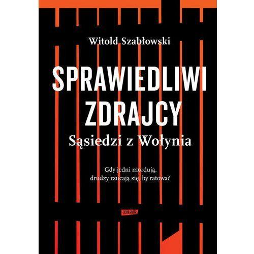 Sprawiedliwi zdrajcy Sąsiedzi z Wołynia (9788324043187)