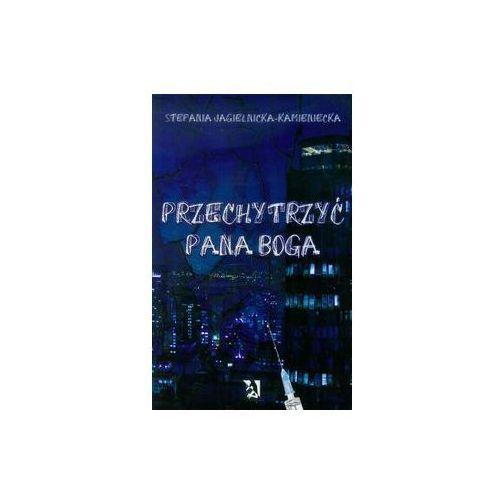 Przechytrzyć Pana Boga [Jagielnicka-Kamieniecka Stefania] (9788379000272)