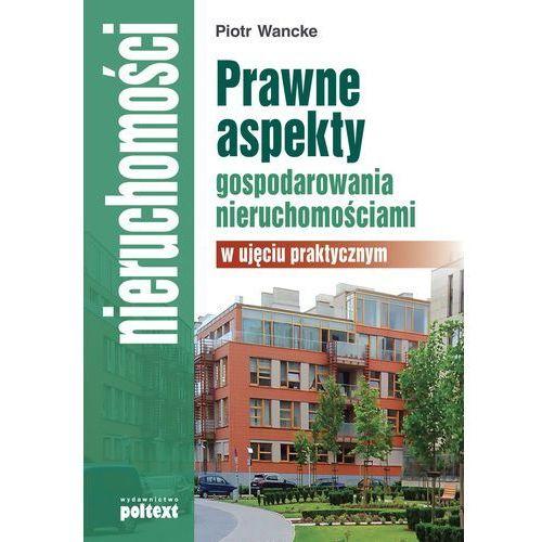 Prawne aspekty gospodarowania nieruchomościami w ujęciu praktycznym (9788375615456)