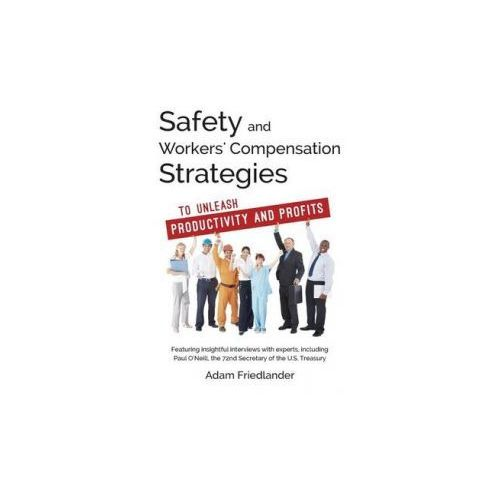 Safety and Workers' Compensation Strategies: To Unleash Productivity and Profits (9781530449811)