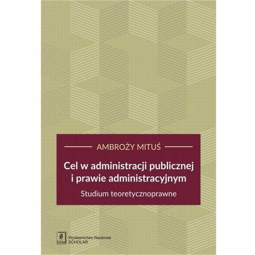Cel w administracji publicznej i prawie administracyjnym (368 str.)