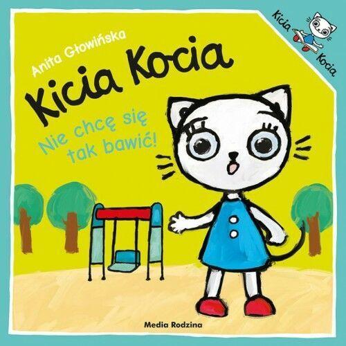 Anita Głowińska - Kicia Kocia. Nie chcę się tak bawić!