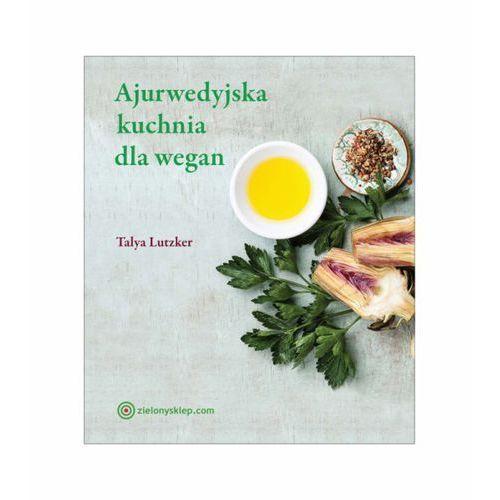 Ajurwedyjska kuchnia dla wegan. Talya Lutzker