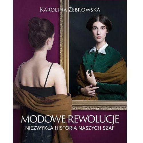 Modowe rewolucje. Niezwykła historia naszych szaf, Karolina Żebrowska