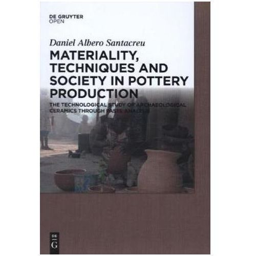Materiality, Techniques and Society in Pottery Production (9783110410198)
