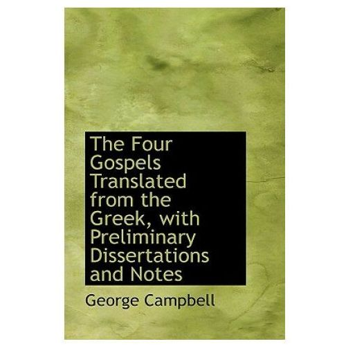 Four Gospels Translated from the Greek, with Preliminary Dissertations and Notes