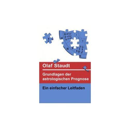 Grundlagen der astrologischen Prognose Staudt, Olaf (9783863864729)