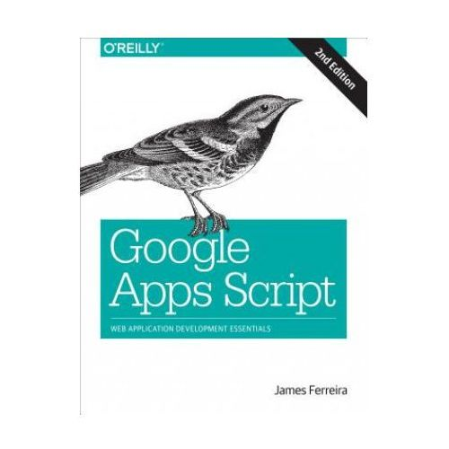 Google Apps Script: Web Application Development Essentials