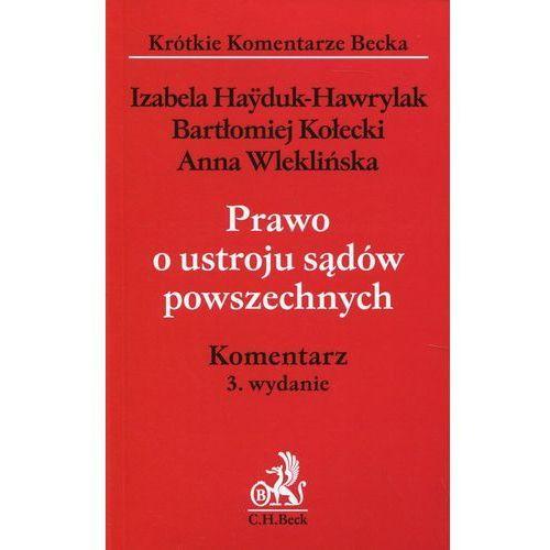 Prawo o ustroju sądów powszechnych Komentarz - Hayduk-Hawrylak Izabela, Kołecki Bartłomiej, Wleklińska Anna (2018)