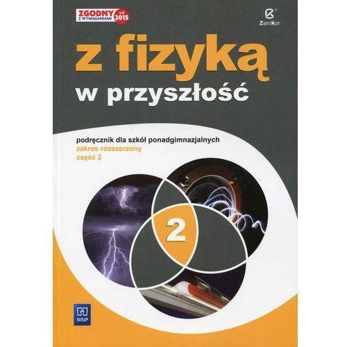 Fizyka Z fizyką w przyszłość LO kl.1-3 podręcznik cz.2 / zakres rozszerzony / ZAMKOR - Jadwiga Salach, Barbara Saganowska, Maria Fiałkowska