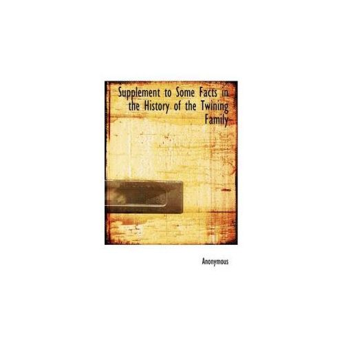 Supplement to Some Facts in the History of the Twining Family (9781116197679)