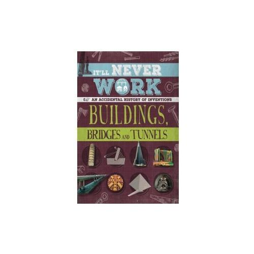It'll Never Work: Buildings, Bridges and Tunnels (9781445150598)