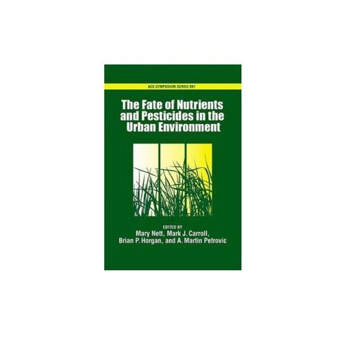 Fate of Turfgrass Nutrients and Plant Protection Chemicals in the Urban Environment (9780841274228)