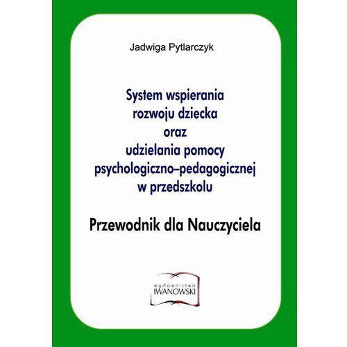System wspierania rozwoju Dziecka oraz udzielania pomocy psychologiczno-pedagogicznej w przedszkolu Przewodnik dla Nauczyciela, Pytlarczyk Jadwiga
