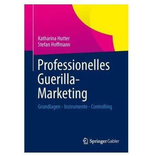 Professionelles Guerilla-Marketing: Grundlagen - Instrumente - Controlling (9783658022679)