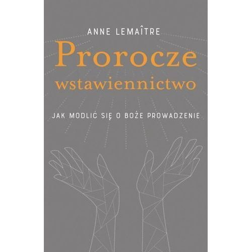 Prorocze wstawiennictwo, Anne Lemaitre
