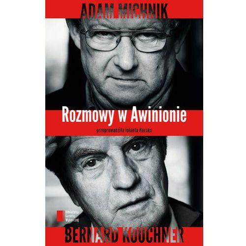 ROZMOWY W AWINIONIE ADAM MICHNIK BERNARD KOUCHNER, Agora
