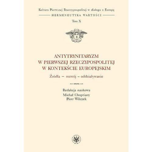 Antytrynitaryzm w Pierwszej Rzeczypospolitej w kontekście europejskim (9788323530428)
