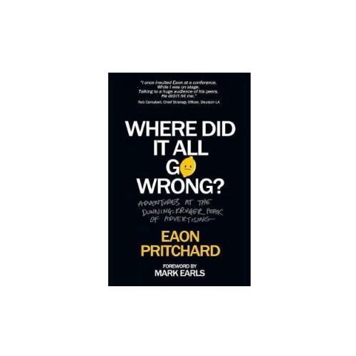 Where Did It All Go Wrong?: Adventures at the Dunning Kruger Peak of Advertising