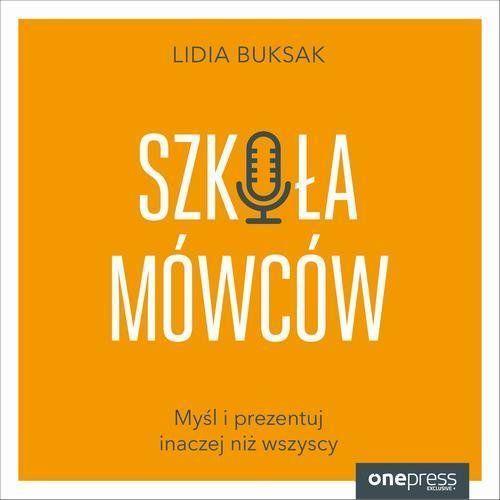 Szkoła Mówców. Myśl i prezentuj inaczej niż wszyscy - Lidia Buksak (MP3)